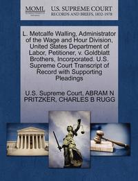 L. Metcalfe Walling, Administrator of the Wage and Hour Division, United States Department of Labor, Petitioner, V. Goldblatt Brothers, Incorporated. U.S. Supreme Court Transcript of Record with