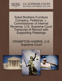 Sokol Brothers Furniture Company, Petitioner, V. Commissioner of Internal Revenue. U.S. Supreme Court Transcript of Record with Supporting Pleadings