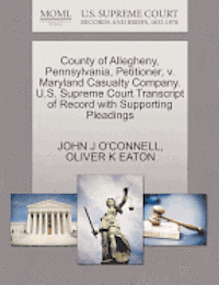 County of Allegheny, Pennsylvania, Petitioner, V. Maryland Casualty Company. U.S. Supreme Court Transcript of Record with Supporting Pleadings