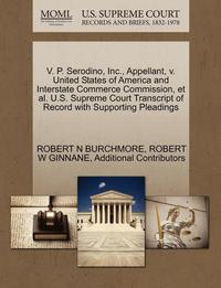 V. P. Serodino, Inc., Appellant, V. United States of America and Interstate Commerce Commission, et al. U.S. Supreme Court Transcript of Record with Supporting Pleadings