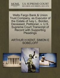 Wells Fargo Bank &; Union Trust Company, as Executor of the Estate of Ivey L. Borden, Deceased, Petitioner, V. U.S. Supreme Court Transcript of Record with Supporting Pleadings