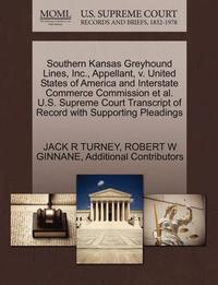 Southern Kansas Greyhound Lines, Inc., Appellant, V. United States of America and Interstate Commerce Commission Et Al. U.S. Supreme Court Transcript of Record with Supporting Pleadings
