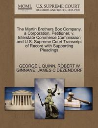 The Martin Brothers Box Company, a Corporation, Petitioner, V. Interstate Commerce Commission and U.S. Supreme Court Transcript of Record with Supporting Pleadings