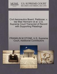 Civil Aeronautics Board, Petitioner, V. Ida Mae Hermann et al. U.S. Supreme Court Transcript of Record with Supporting Pleadings