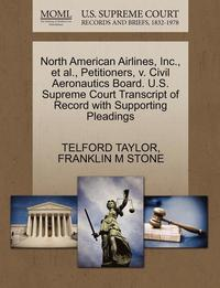 North American Airlines, Inc., et al., Petitioners, V. Civil Aeronautics Board. U.S. Supreme Court Transcript of Record with Supporting Pleadings