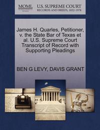 James H. Quarles, Petitioner, V. the State Bar of Texas Et Al. U.S. Supreme Court Transcript of Record with Supporting Pleadings