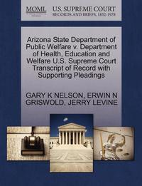 Arizona State Department of Public Welfare V. Department of Health, Education and Welfare U.S. Supreme Court Transcript of Record with Supporting Pleadings