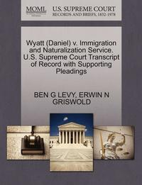 Wyatt (Daniel) V. Immigration and Naturalization Service. U.S. Supreme Court Transcript of Record with Supporting Pleadings