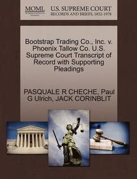 Bootstrap Trading Co., Inc. V. Phoenix Tallow Co. U.S. Supreme Court Transcript of Record with Supporting Pleadings