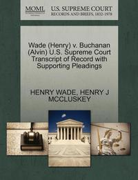 Wade (Henry) V. Buchanan (Alvin) U.S. Supreme Court Transcript of Record with Supporting Pleadings