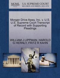 Morgan Drive Away, Inc. V. U.S. U.S. Supreme Court Transcript of Record with Supporting Pleadings