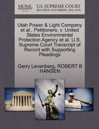 Utah Power &; Light Company et al., Petitioners, V. United States Environmental Protection Agency et al. U.S. Supreme Court Transcript of Record with Supporting Pleadings