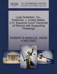 Luigi Goldstein, Inc., Petitioner, V. United States. U.S. Supreme Court Transcript of Record with Supporting Pleadings