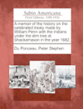 A Memoir of the History on the Celebrated Treaty Made by William Penn with the Indians Under the Elm Tree at Shackamaxon in the Year 1682.