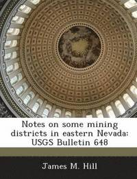 Notes on Some Mining Districts in Eastern Nevada