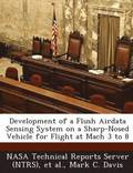 Development of a Flush Airdata Sensing System on a Sharp-Nosed Vehicle for Flight at Mach 3 to 8