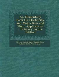 Elementary Book on Electricity and Magnetism and Their Applications