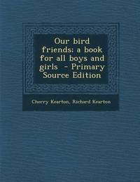 Our Bird Friends; A Book for All Boys and Girls