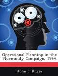 Operational Planning in the Normandy Campaign, 1944