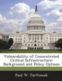 Vulnerability of Concentrated Critical Infrastructure