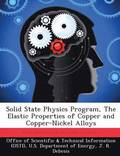 Solid State Physics Program, the Elastic Properties of Copper and Copper-Nickel Alloys