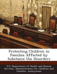 Protecting Children in Families Affected by Substance Use Disorders