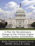 A Plan for Revolutionary Change in Gas Turbine Engine Control System Architecture