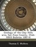 Geology of the Clay Hills Area, San Juan County, Utah