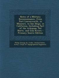 Notes of a Military Reconnoissance, from Fort Leavenworth, in Missouri, to San Diego, in California, Including Part of the Arkansas, del Norte, and GI