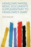 Henslowe Papers, Being Documents Supplementary to Henslowe's Diary