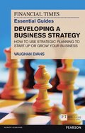 FT Essential Guide to Developing a Business Strategy