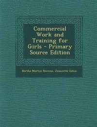 Commercial Work and Training for Girls - Primary Source Edition