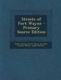 Streets of Fort Wayne - Primary Source Edition