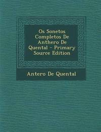 OS Sonetos Completos de Anthero de Quental - Primary Source Edition