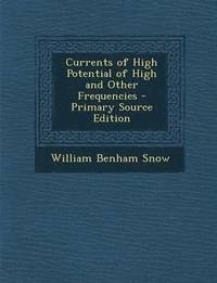 Currents of High Potential of High and Other Frequencies - Primary Source Edition