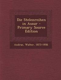 Die Stelenreihen in Assur - Primary Source Edition