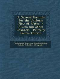 A General Formula for the Uniform Flow of Water in Rivers and Other Channels - Primary Source Edition