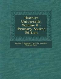Histoire Universelle, Volume 8 - Primary Source Edition