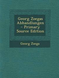 Georg Zoegas Abhandlungen - Primary Source Edition