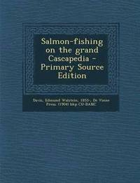 Salmon-Fishing on the Grand Cascapedia - Primary Source Edition