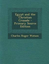 Egypt and the Christian Crusade - Primary Source Edition
