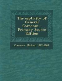 The Captivity of General Corcoran - Primary Source Edition