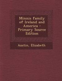 Minnis Family of Ireland and America - Primary Source Edition