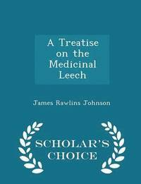 A Treatise on the Medicinal Leech - Scholar's Choice Edition