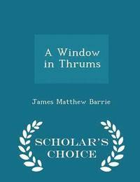 A Window in Thrums - Scholar's Choice Edition