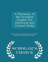 A Harmony of the Synoptic Gospels for Historical and Critical Study - Scholar's Choice Edition