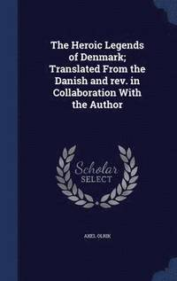 The Heroic Legends of Denmark; Translated from the Danish and Rev. in Collaboration with the Author