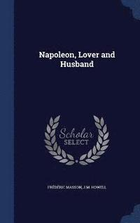 Napoleon, Lover and Husband