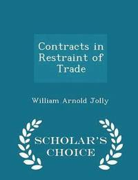 Contracts in Restraint of Trade - Scholar's Choice Edition
