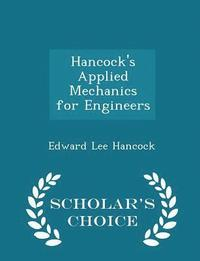 Hancock's Applied Mechanics for Engineers - Scholar's Choice Edition